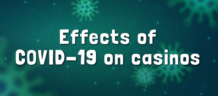 Effects of COVID-19 on Casinos